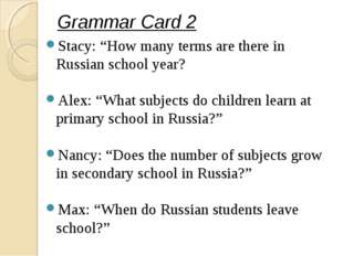 "Grammar Card 2 Stacy: ""How many terms are there in Russian school year? Alex"