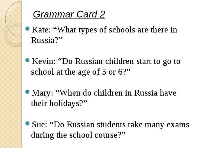 "Grammar Card 2 Kate: ""What types of schools are there in Russia?"" Kevin: ""Do..."