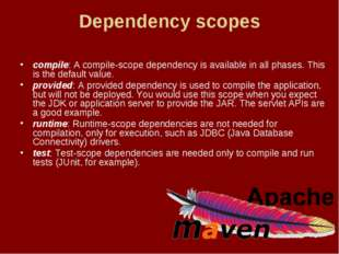 Dependency scopes compile: A compile-scope dependency is available in all pha