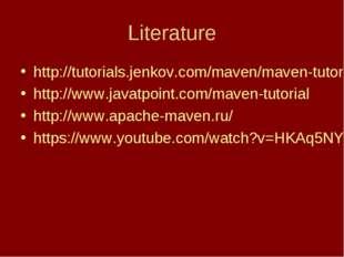 Literature http://tutorials.jenkov.com/maven/maven-tutorial.html http://www.j