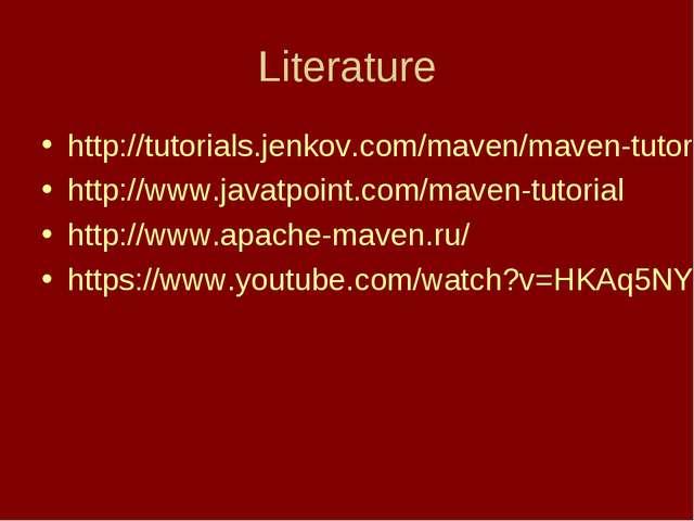 Literature http://tutorials.jenkov.com/maven/maven-tutorial.html http://www.j...