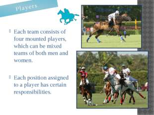 Each team consists of four mounted players, which can be mixed teams of both