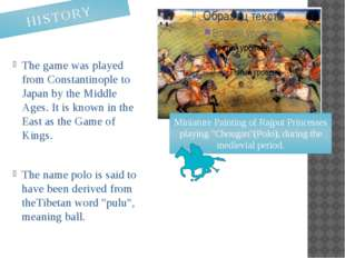 The game was played from Constantinople to Japan by the Middle Ages. It is kn