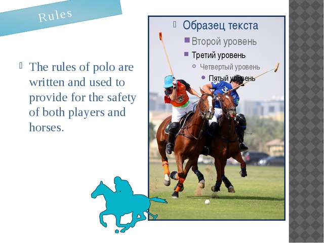 The rules of polo are written and used to provide for the safety of both play...