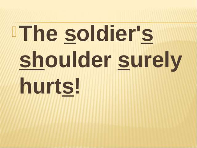 The soldier's shoulder surely hurts!
