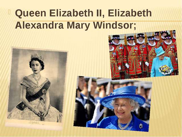 Queen Elizabeth II, Elizabeth Alexandra Mary Windsor;