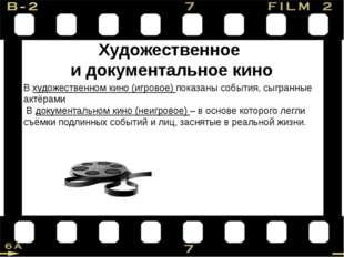 Художественное и документальное кино В художественном кино (игровое) показаны