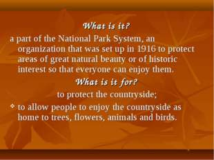 What is it? a part of the National Park System, an organization that was set