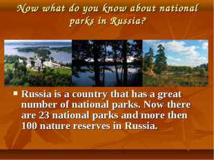 Now what do you know about national parks in Russia? Russia is a country that
