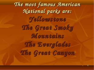 * The most famous American National parks are: Yellowstone The Great Smoky Mo
