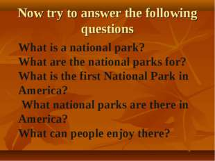 Now try to answer the following questions What is a national park? What are t