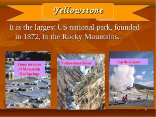 * Yellowstone It is the largest US national park, founded in 1872, in the Roc