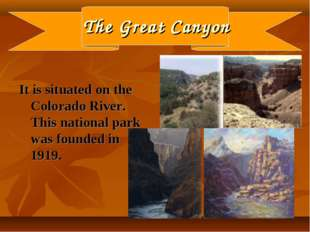 The Great Canyon It is situated on the Colorado River. This national park was
