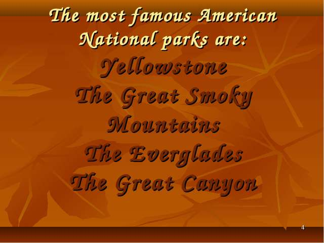 * The most famous American National parks are: Yellowstone The Great Smoky Mo...