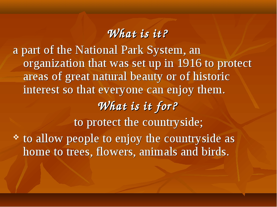 What is it? a part of the National Park System, an organization that was set...