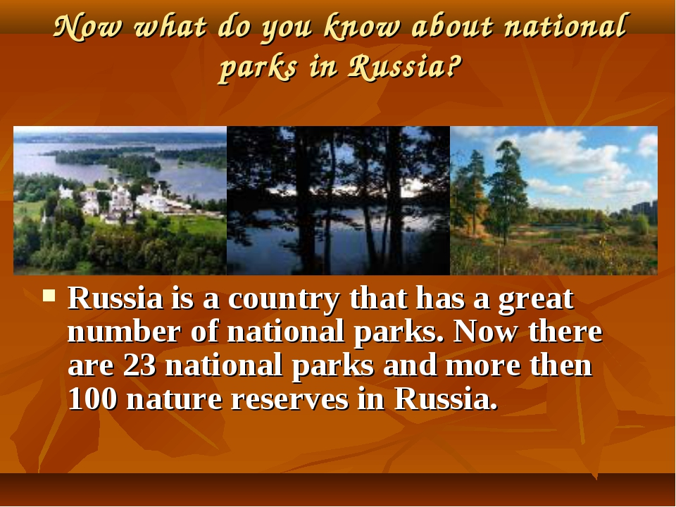 Now what do you know about national parks in Russia? Russia is a country that...