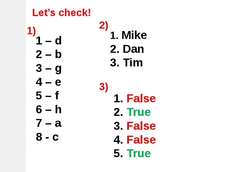 Let's check! 1 – d 2 – b 3 – g 4 – e 5 – f 6 – h 7 – a 8 - c 1) 2) Mike Dan T...