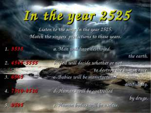 In the year 2525 Listen to the song In the year 2525. Match the singers' pred