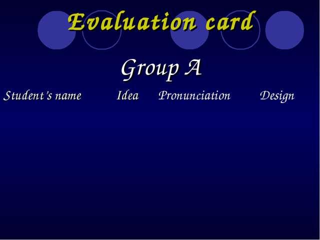 Evaluation card Group A Student's nameIdea Pronunciation Design...