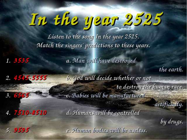 In the year 2525 Listen to the song In the year 2525. Match the singers' pred...