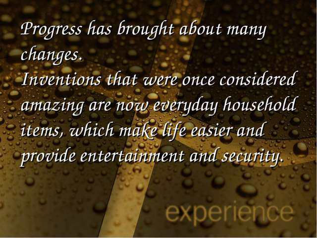 Progress has brought about many changes. Inventions that were once considered...
