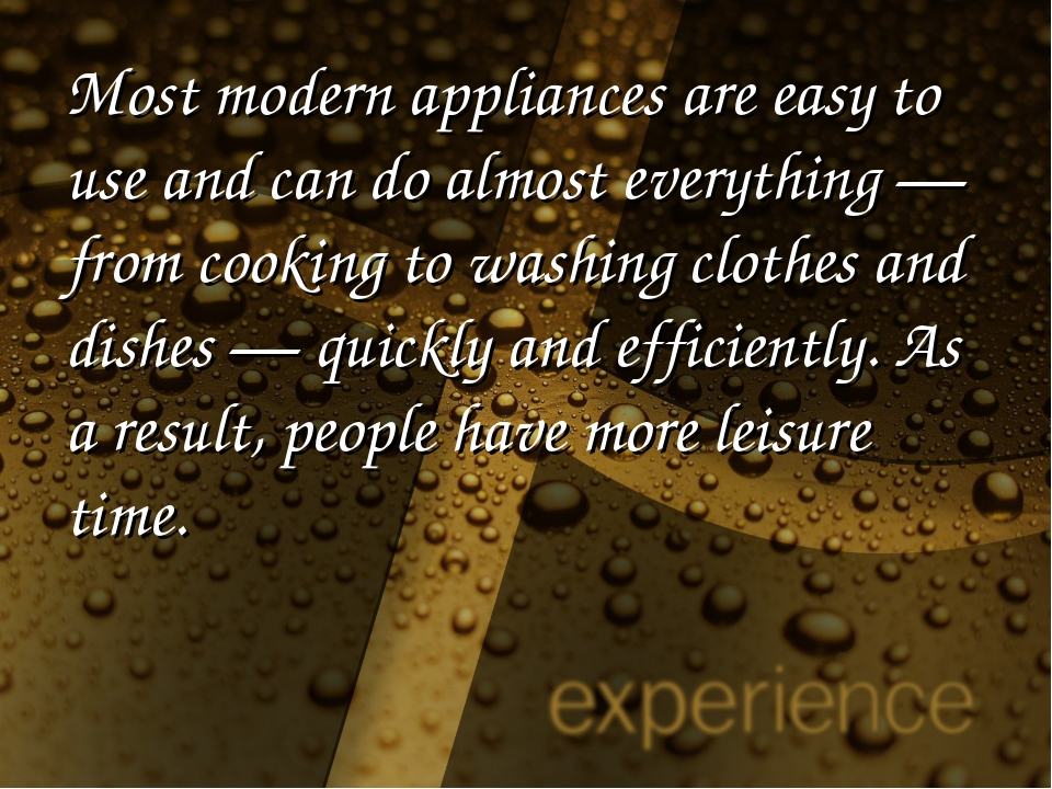 Most modern appliances are easy to use and can do almost everything — from co...