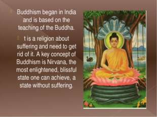Buddhism began in India and is based on the teaching of the Buddha. t is a re