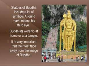 Statues of Buddha include a lot of symbols.A round mark  means his third eye.