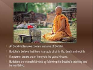 All Buddhist temples contain  a statue of Buddha. Buddhists believe that ther
