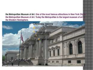 the Metropolitan Museum of Art. One of the most famous attractions in New Yo
