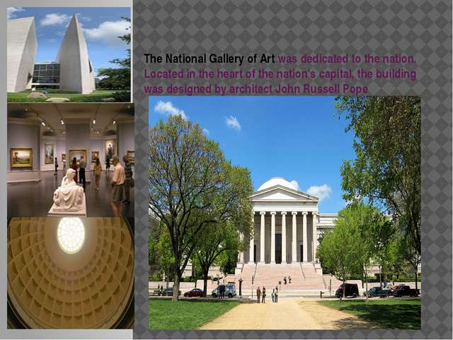 The National Gallery of Art was dedicated to the nation. Located in the hear...