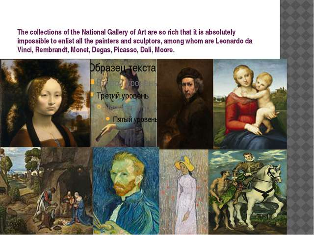 The collections of the National Gallery of Art are so rich that it is absolu...