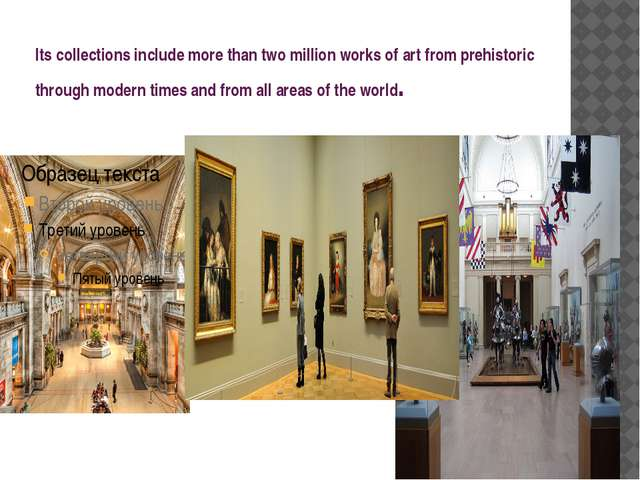 Its collections include more than two million works of art from prehistoric t...