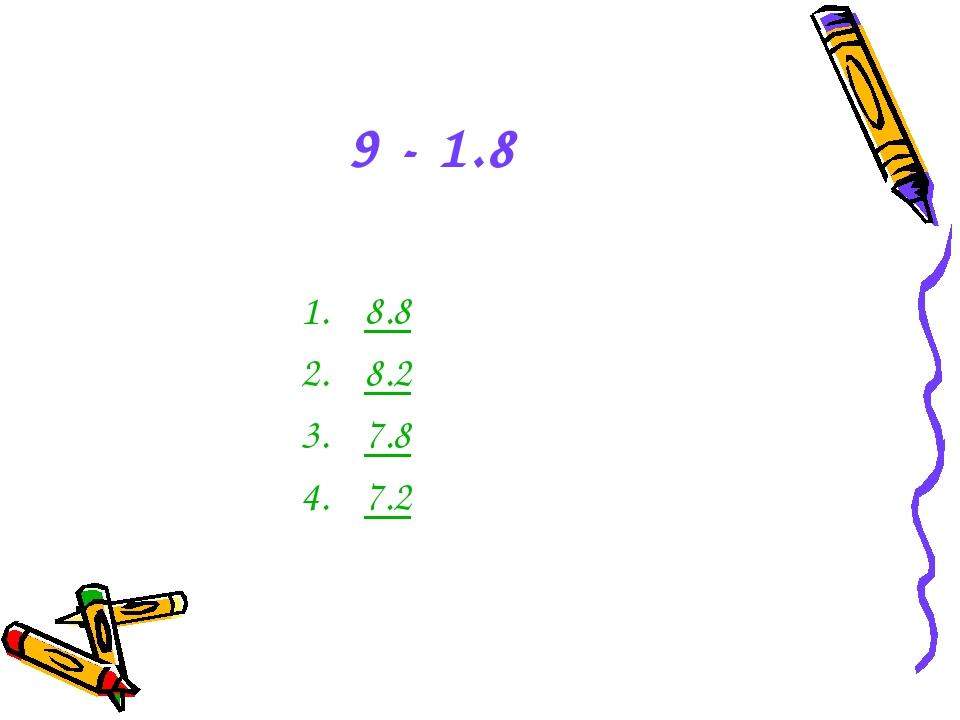 9 - 1.8 8.8 8.2 7.8 7.2