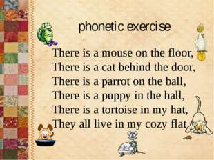 phonetic exercise There is a mouse on the floor, There is a cat behind the d