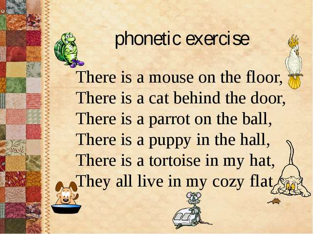 phonetic exercise There is a mouse on the floor, There is a cat behind the d...