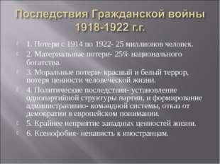 1. Потери с 1914 по 1922- 25 миллионов человек. 2. Материальные потери- 25% н