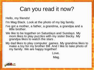 Can you read it now? Hello, my friends! I'm Mag Black. Look at the photo of m