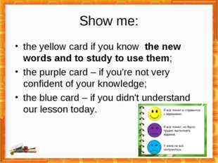Show me: the yellow card if you know the new words and to study to use them;