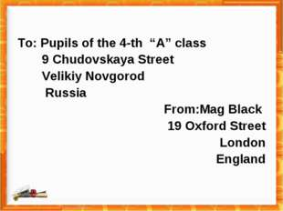 "To: Pupils of the 4-th ""A"" class 9 Chudovskaya Street Velikiy Novgorod Russia"