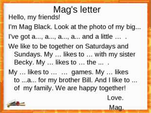 Mag's letter Hello, my friends! I'm Mag Black. Look at the photo of my big...