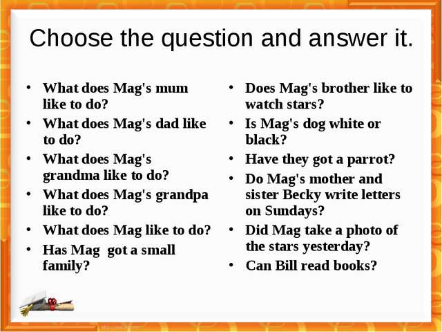 Choose the question and answer it. What does Mag's mum like to do? What does...