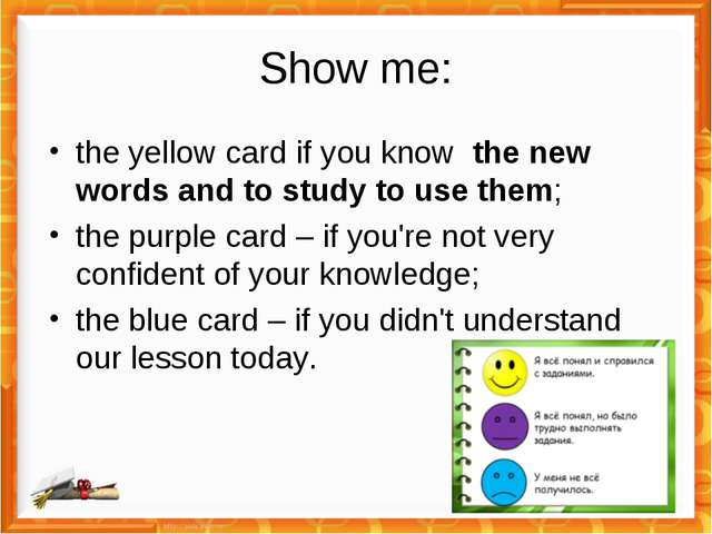 Show me: the yellow card if you know the new words and to study to use them;...