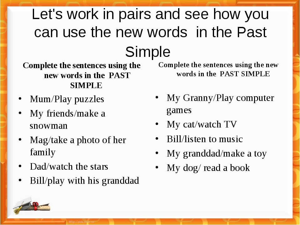 Let's work in pairs and see how you can use the new words in the Past Simple...