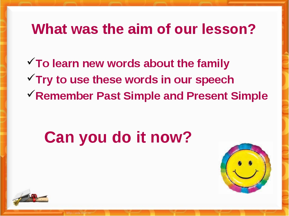 What was the aim of our lesson? To learn new words about the family Try to us...