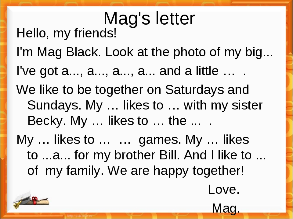 Mag's letter Hello, my friends! I'm Mag Black. Look at the photo of my big......