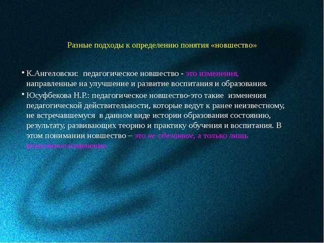 Разные подходы к определению понятия «новшество» К.Ангеловски: педагогическое...