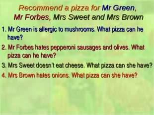 Recommend a pizza for Mr Green, Mr Forbes, Mrs Sweet and Mrs Brown 1. Mr Gree