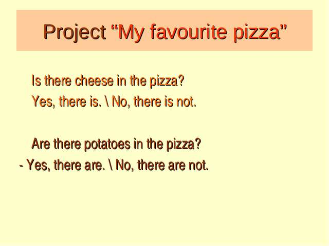 "Project ""My favourite pizza"" Is there cheese in the pizza? Yes, there is. \ N..."