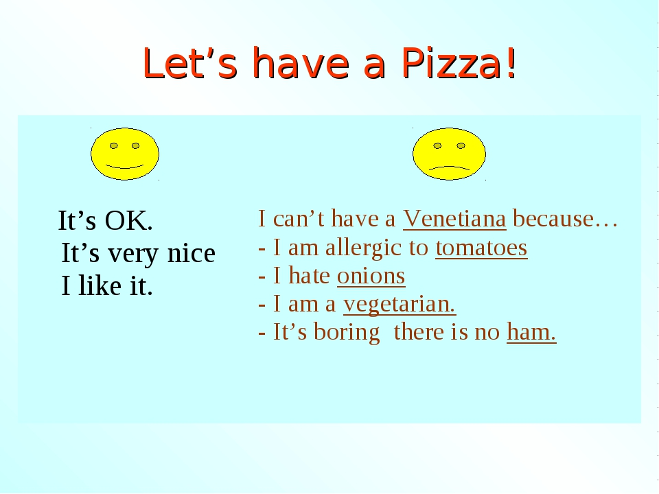 Let's have a Pizza! 	 It's OK. It's very nice I like it.	I can't have a Venet...